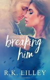 Breaking Him, de R.K. Lilley